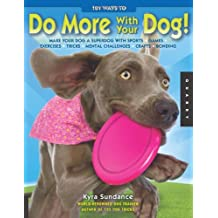 By Kyra Sundance 101 Ways to Do More with Your Dog: Make Your Dog a Superdog with Sports, Games, Exercises, Tricks, M [Paperback]
