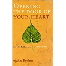 Opening the Door of Your Heart: And Other Buddhist Tales of Happiness by Ajahn Brahmavamso (2004-08-01)