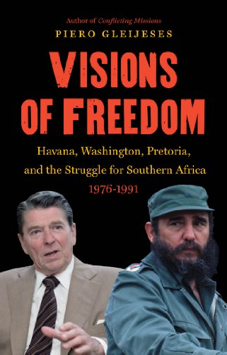 Visions of Freedom: Havana, Washington, Pretoria, and the Struggle for Southern Africa, 1976-1991 (The New Cold War History) (English Edition) (Jimmy Carter Apartheid)