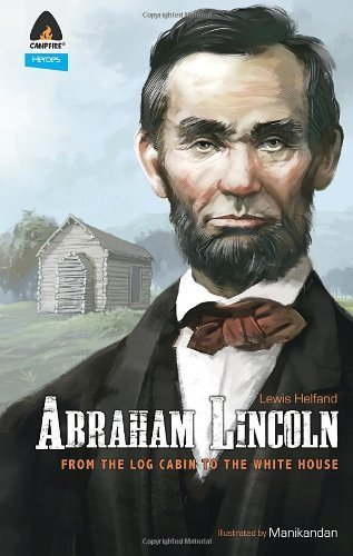 Abraham Lincoln: From the Log Cabin to the White House: Campfire Heroes Line (Campfire Graphic Novels) by Helfand, Lewis (2013) Paperback