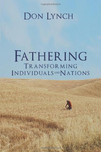Fathering: Transforming Individuals and Nations: Fathering is God's International Leadership Strategy by Lynch, Dr Don (2013) Paperback