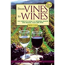 From Vines to Wines: The Complete Guide to Growing Grapes and Making Your Own Wine by Jeff Cox (1999-01-03)