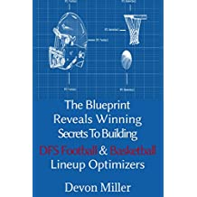 The Blueprint Reveals Winning Secrets to Building DFS Football & Basketball Lineup Optimizers (English Edition)