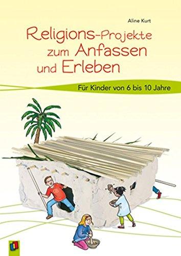 Religions-Projekte zum Anfassen und Erleben: Für Kinder von 6 bis 10 Jahren