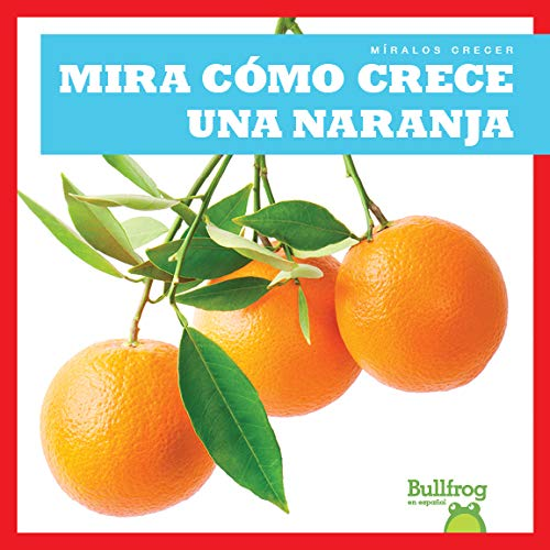 Mira Como Crece Una Naranja (Watch an Orange Grow) (Míralos Crecer Watch It Grow)