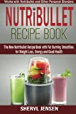 Nutribullet Recipe Book: The New Nutribullet Recipe Book with Fat Burning Smoothies f...