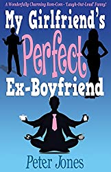 My Girlfriend's Perfect Ex-Boyfriend: A Wonderfully Charming Rom-Com - Laugh-Out-Loud Funny