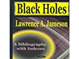 Black Holes: A Bibliography with Indexes / Lawrence A. Jameson