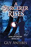 A Sorcerer Rises (Song of Sorcery Book 1) by Guy Antibes