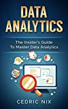 #8: Data Analytics: The Insider's Guide To Master Data Analytics (Business Intelligence, Data Science - Leverage and Integrate Data Analytics into your Business)