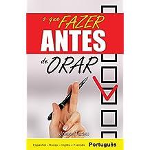 O que fazer ANTES de ORAR (O que fazer Antes & o que fazer DEPOIS de Orar Livro 1) (Portuguese Edition)