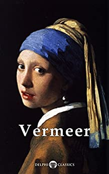 Delphi Complete Works of Johannes Vermeer (Illustrated) (Masters of Art Book 2) by [VERMEER, JOHANNES]