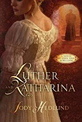 Luther and Katharina: A Novel of Love and Rebellion by Jody Hedlund (2015-10-06)