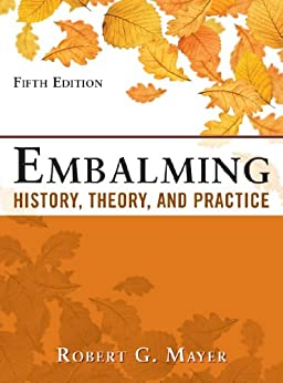 Embalming: History, Theory, and Practice, Fifth Edition by [Mayer, Robert G.]