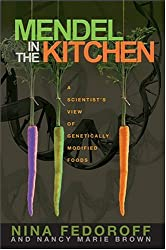Mendel in the Kitchen: A Scientist's View of Genetically Modified Foods by Nina Fedoroff (2004-09-30)