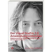 Der Visual FoxPro 7.0 Anwendungsentwickler . Objektorientierte Datenbankanwendungen mit Visual FoxPro (Die Integrata-Qualifizierung)