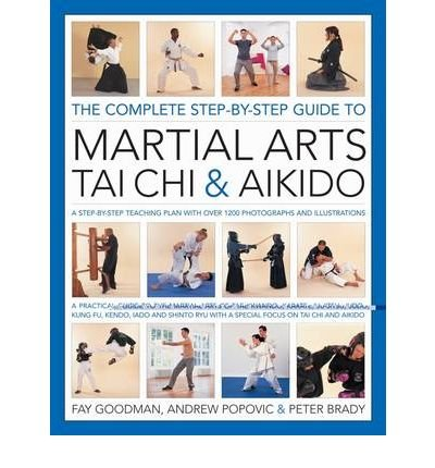The Complete Step-by-step Guide to Martial Arts, Tai Chi and Aikido: A Practical Guide to the Martial Arts Disciplines of Tae Kwando, Karate, Ju-jitsu, Judo, Kung Fu, Tai Chi, Kendo, Iado and Shinto Ryu with a Special Focus on Tai Chi and Aikido (Hardback) - Common