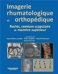 Imagerie rhumatologique et orthopédique : Tome 2, Rachis, ceinture scapulaire et membre supérieur