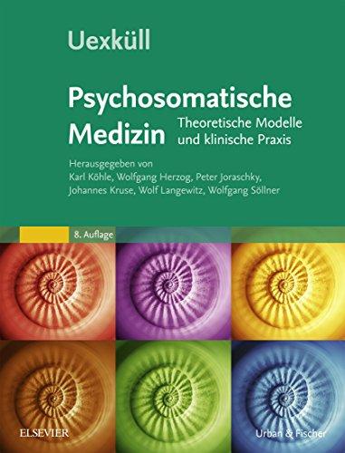 Uexküll, Psychosomatische Medizin: Theoretische Modelle und klinische Praxis - Mit Zugang zur Medizinwelt -