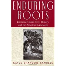 Enduring Roots: Encounters with Trees, History, and the American Landscape (Studies in Modern Science, Technology, and the Environment)