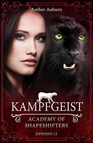 Kampfgeist, Episode 12 - Fantasy-Serie (Academy of Shapeshifters) von [Auburn, Amber]
