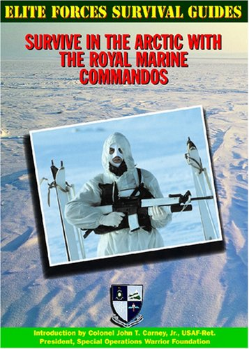 Survive in the Arctic with the Royal Marine Commandos (Elite Forces Survival Guides)