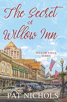 The Secret of Willow Inn (Willow Falls Series Book 1) (English Edition) di [Nichols, Pat]