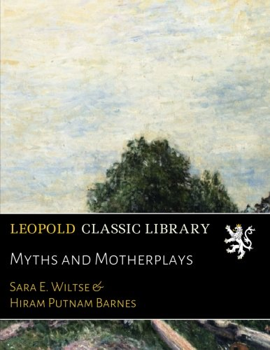 Myths and Motherplays por Sara E. Wiltse