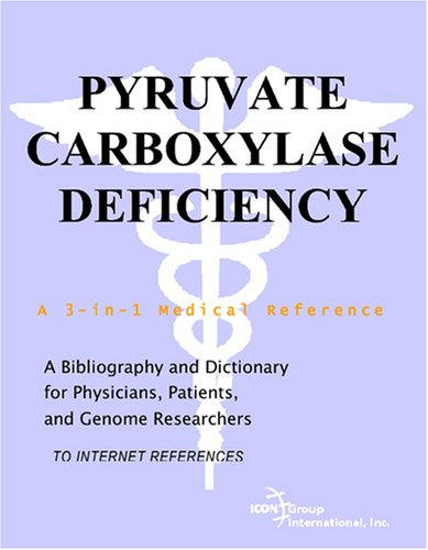 Pyruvate Carboxylase Deficiency - A Bibliography and Dictionary for Physicians, Patients, and Genome Researchers