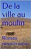De la ville au moulin: Roman (French Edition)