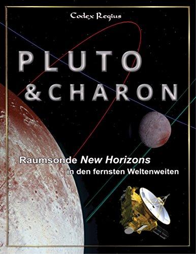 Pluto & Charon: Die Sonde New Horizons in den fernsten Weltenweiten -