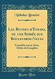 Telecharger Livres Les Bonnes D Enfans Ou Une Soiree Aux Boulevards Neufs Comedie En Un Acte Melee de Couplets Classic Reprint (PDF,EPUB,MOBI) gratuits en Francaise