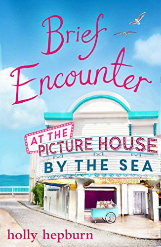 Brief Encounter at the Picture House by the Sea by [Hepburn, Holly]
