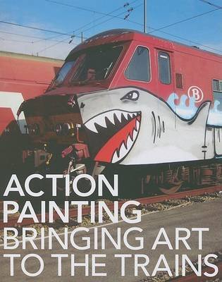 [(Action Painting : Bringing Art to the Trains)] [By (author) Gingko Press] published on (May, 2009)