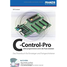C-Control-Pro selbst programmieren und in der Praxis einsetzen: Das Praxisbuch für Einsteiger und Fortgeschrittene