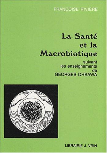 La santé et la macrobiotique: Suivant les enseignements de Georges Ohsawa