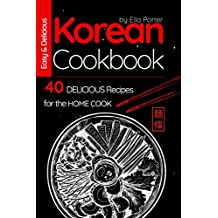 Easy and Delicious Korean Cookbook: 40 Delicious Recipes for the Home Cook (Cook Book) (English Edition)