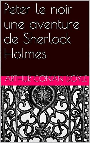 Peter le noir une aventure de Sherlock Holmes