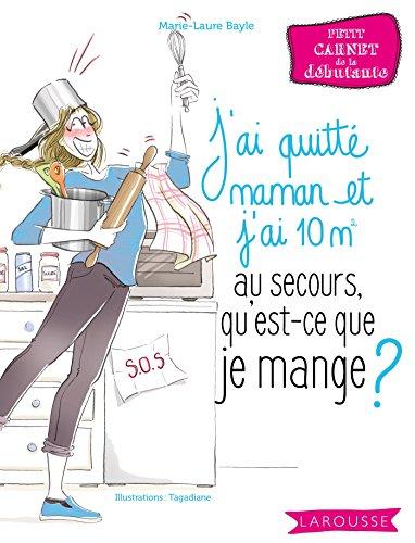 Au secours, j'ai quitté maman et j'ai 10 m2, qu'est-ce que je mange ? par Marie-Laure Bayle