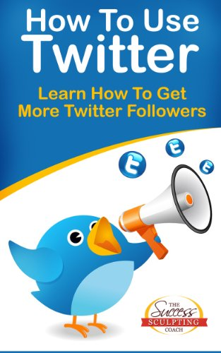 how-to-use-twitter-learn-how-to-get-more-twitter-followers-english-edition