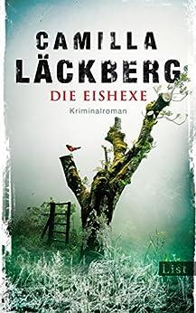Die Eishexe: Kriminalroman (Ein Falck-Hedström-Krimi 10) von [Läckberg, Camilla]