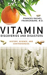 Vitamin Discoveries and Disasters: History, Science, and Controversies (The Praeger Series on Contemporary Health and Living)