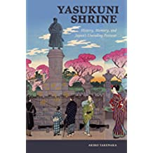 Yasukuni Shrine: History, Memory, and Japan's Unending Postwar (Studies of the Weatherhead East Asian Institute, Columbia University) (English Edition)