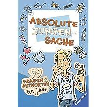 Absolute Jungensache: 99 Fragen und Antworten für Jungs