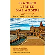 Spanisch lernen mal anders - 3000 Vokabeln in 30 Stunden (Light Version): Systematisches Merken von 3000 spanischen Vokabeln mit innovativen Gedächtnistechniken