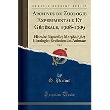 Archives de Zoologie Experimentale Et Generale, 1908-1909, Vol. 9: Histoire Naturelle; Morphologie; Histologie; Evolution Des Animaux (Classic Reprint)