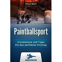 Paintballsport: Grundwissen & Tipps für den perfekten Einstieg