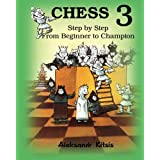 CHESS, Step by Step: From Beginner to Champion-3: Book-3