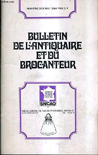 BULLETIN DE L'ANTIQUAIRE ET DU BROCANTEUR N°343 MAI 1984 - la tenue du registre de police - responsabilité - comment bien utiliser votre syndicat - chronique du vieux céramiste porcelaine de la courtille etc .
