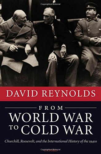 From World War to Cold War: Churchill, Roosevelt, and the International History of the 1940s